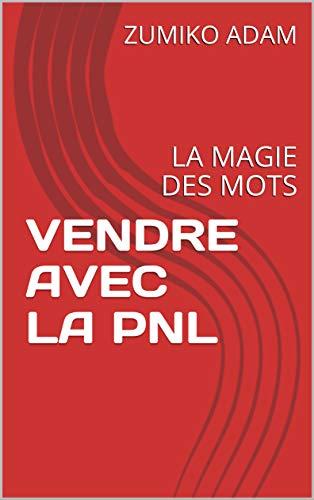 Couverture du livre VENDRE AVEC LA PNL: LA MAGIE DES MOTS