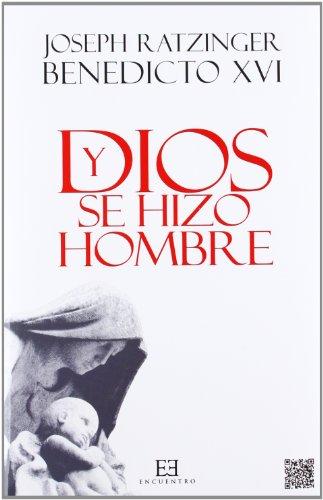 Y Dios se hizo hombre: Homilías de Navidad (Obras de Benedicto XVI) por Joseph Ratzinger (Benedicto XVI)