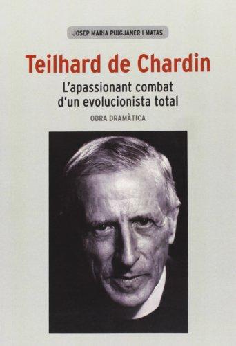 Teilhard De Chardin. L'Apassionant Combat D'Un Evolucionista Total. Obra Dramàtica