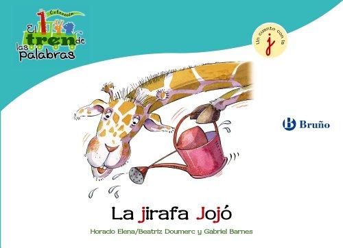 La jirafa Jojó: Un cuento con la J (Castellano - A Partir De 3 Años - Libros Didácticos - El Tren De Las Palabras) por Beatriz Doumerc
