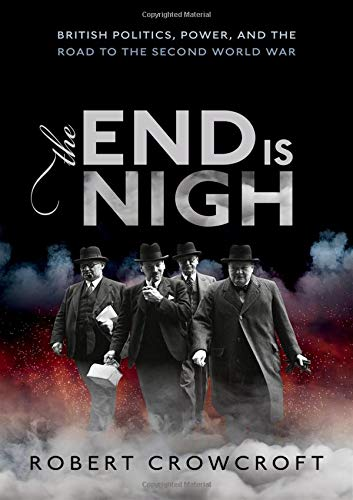 The End is Nigh: British Politics, Power, and the Road to the Second World War