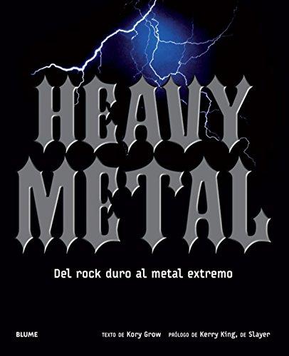 Heavy Metal: Del rock duro al metal extremo por Kory Grow