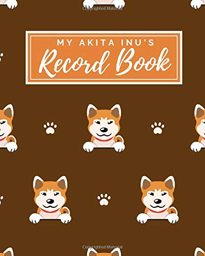 My Akita Inu's Record Book: Pet Journal Log Book – Medical & Vet Records – Pet Sitter Notes – Manage Expenses – Track…