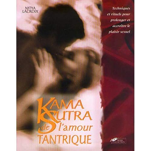 Le Kama-Sutra de l'amour tantrique : Techniques et rituels d'un nouveau plaisir sexuel
