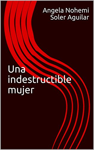Una indestructible mujer por Angela Nohemi Soler Aguilar