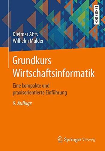 Grundkurs Wirtschaftsinformatik: Eine kompakte und praxisorientierte Einführung