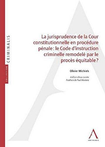 La Jurisprudence de la Cour constitutionnelle en procédure pénale : le Code d'instruction criminelle