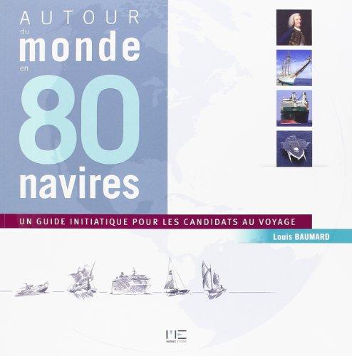 Autour du monde en 80 navires : Un guide initiatique pout les candidats au voyage par Louis Baumard