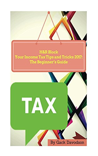 hr-block-your-income-tax-tips-and-tricks-2017-the-beginners-guide-english-edition