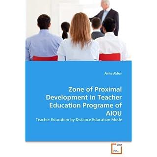 Zone of Proximal Development in Teacher Education Programe of AIOU: Teacher Education by Distance Education Mode by Aisha Akbar (2011-02-15)