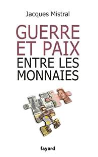 Guerre et paix entre les monnaies par Jacques Mistral