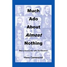 Much Ado About Almost Nothing: Man's Encounter with the Electron (English Edition)