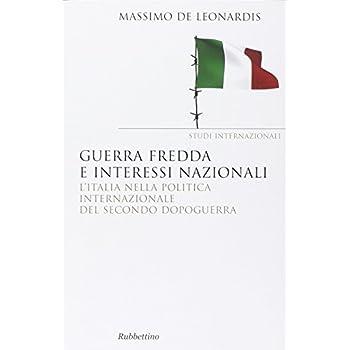 Guerra Fredda E Interessi Nazionali. L'italia Nella Politica Internazionale Del Secondo Dopoguerra