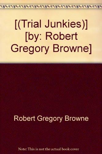 [(Trial Junkies)] [by: Robert Gregory Browne]