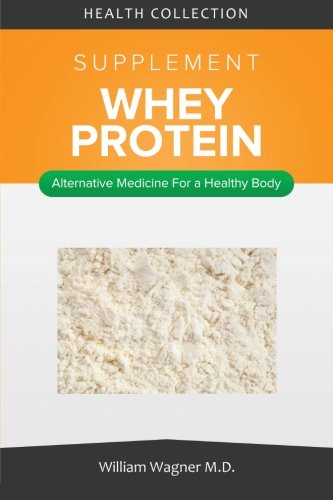 The Whey Protein Supplement: Alternative Medicine for a Healthy Body
