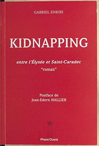 Téléchargement Kidnapping : entre l'Élysée et Saint-Caradec: «Roman» pdf, epub ebook