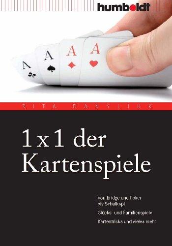 1 x 1 der Kartenspiele: Bridge, Skat und Schafkopf. Glücks- und Familienspiele. Patiencen, Kartentricks u.v.m.