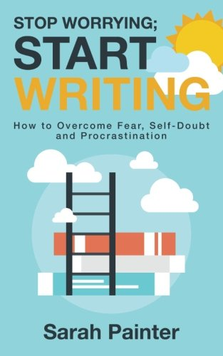 stop-worrying-start-writing-how-to-overcome-fear-self-doubt-and-procrastination