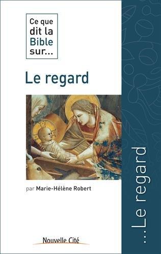 Ce que dit la Bible sur... Le regard par Marie-Hélène Robert