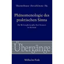 Phänomenologie des praktischen Sinns: Die Willensphilosophie Paul Ricœurs im Kontext (Übergänge)