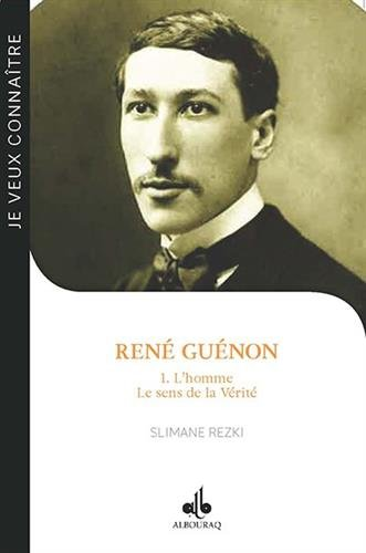RENÉ GUÉNON - Tome 1 : L'homme - Le sens de la Vérité par Slimane REZKI