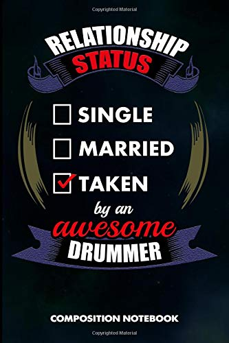 Relationship Status Single Married Taken by an Awesome Drummer: Composition Notebook, Birthday Journal for Music Drumming Professionals to write on