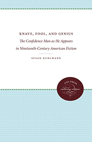 Knave, Fool, and Genius: The Confidence Man as He Appears in Nineteenth-Century American Fiction (Enduring Editions)