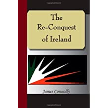The Re-Conquest Of Ireland by James Connolly (2007-06-20)