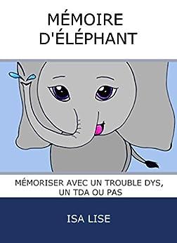 Mémoire d'éléphant: Mémoriser avec un trouble dys, un TDA ou pas par [LISE, Isa]