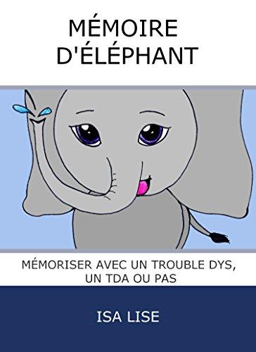 Mémoire d'éléphant: Mémoriser avec un trouble dys, un TDA ou pas