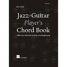 Jazz-Guitar Player's Chord Book: 1000 Jazz-Akkorde fuer Solo und Begleitung