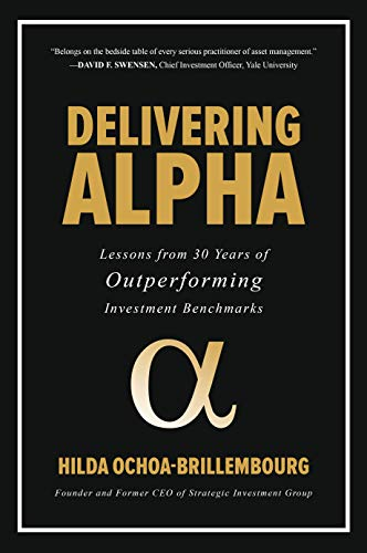 Delivering Alpha: Lessons from 30 Years of Outperforming Investment Benchmarks por Hilda Ochoa-Brillembourg