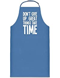 Delantal de cocina Don't Give Up. Great Things Take Time by Shirtcity