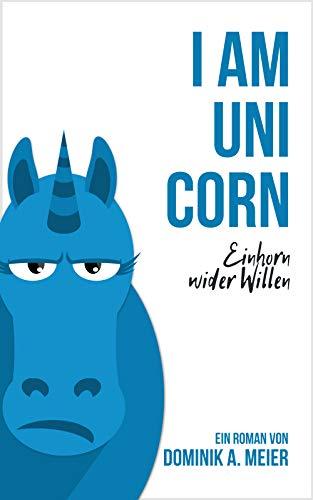 I am Unicorn: Einhorn wider Willen von [Meier, Dominik A.]