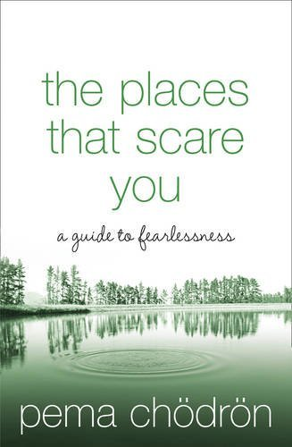 The Places That Scare You: A Guide to Fearlessness par Pema Chödrön