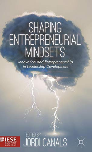 Shaping Entrepreneurial Mindsets: Innovation and Entrepreneurship in Leadership Development (IESE Business Collection) (Global Corporate Collections)