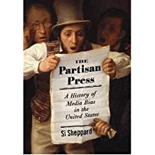 [(The Partisan Press: A History of Media Bias in the United States)] [Author: Si Sheppard] published on (December, 2007)