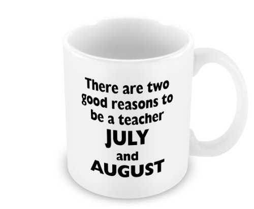 Humorous Mug - Good Reasons To Be A Teacher July and August / Makes A Great Gift by LBS4ALL