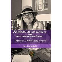 Pinceladas de una escritora: Cinco relatos de amor y desamor y Cinco historias de recuerdos y nostalgias