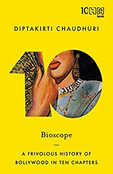 Bioscope: A Frivolous History of Bollywood in Ten Chapters by [Chaudhuri, Diptakirti]