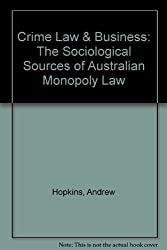 Crime Law & Business: The Sociological Sources of Australian Monopoly Law