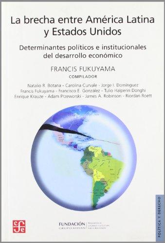 La  Brecha Entre America Latina y Estados Unidos: Determinantes Politicos E Institucionales del Desarrollo Economico = The Gap Between Latin America a (Seccion de Obras de Politica y Derecho)