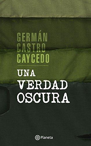 Una verdad oscura por Germán Castro Caycedo