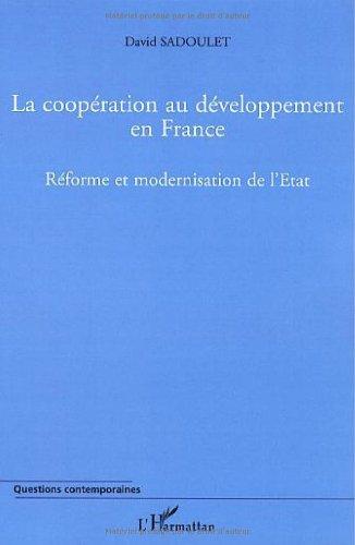 La coopération au développement en France 1997-2004 : Réforme et modernisation de l'Etat par David Sadoulet