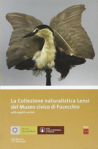 La collezione naturalistica Lensi del Museo Civico di Fucecchio. Ediz. italiana e inglese (Piccoli grandi musei)