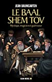 Le Baal Shem Tov: Mystique, magicien et guérisseur