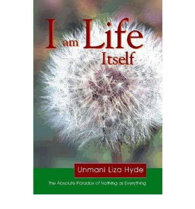 [(I am Life Itself)] [Author: Unmani Liza Hyde] published on (May, 2007)