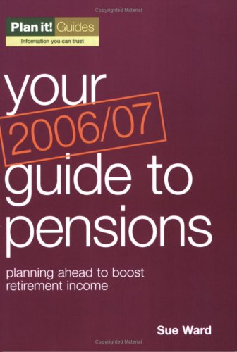 Your Guide to Pensions 2006-2007: Planning Ahead to Boost Retirement Income (Plan It Guides)