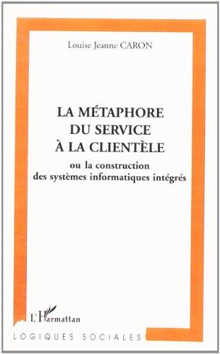 La métaphore du service à la clientèle, ou, La construction des systèmes informatiques intégrés