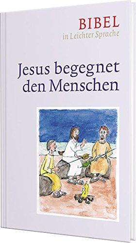 Jesus begegnet den Menschen: Bibel in Leichter Sprache